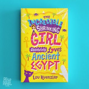 The Incredible Shrinking Girl Loves Ancient Egypt - a Children's Book By Lou Kuenzler