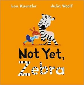Not Yet Zebra - A Children's Book by Lou Kuenzler