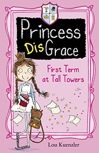 Princess Disgrace - First Term at Tall Towers by Lou Kuenzler
