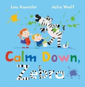 Calm Down Zebra - Children's Book by Lou Kuenzler